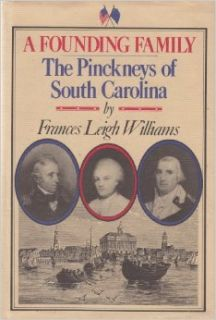 A founding family: The Pinckneys of South Carolina: Frances Leigh Williams: 9780151315031: Books