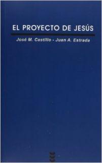 El Proyecto De Jesus/ the Project of Jesus (Verdad E Imagen) (Spanish Edition): Jose Maria Castillo, Jose Antonio Estrada: 9788430109722: Books