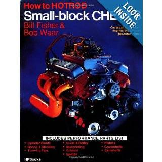 How to Hotrod Small Block Chevys Covers All Small Block Engines 1955 Through 1972, 265 Through 400 Cubic Inches Bill Fisher, Bob Waar 9780912656069 Books