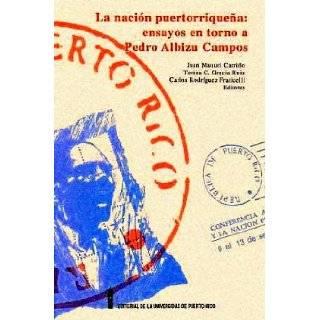 La Nacion Puertoriquena: Ensayos En Torno a Pedro Albizu Campos (Spanish Edition): Juan Manuel Carrion, Teresa C. Garcia Ruiz, Carlos Rodriguez Fraticelli: 9780847702039: Books