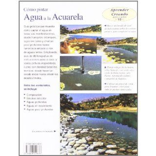 C�mo pintar agua a la acuarela / Water in Watercolor: Estanques, lagos, arroyos, r�os./ Ponds, lakes, streams, rivers .(Aprender Creando: Paso a Paso) (Spanish Edition): Joe Francis Dowden, Joaquin Tolsa: 9788496550636: Books