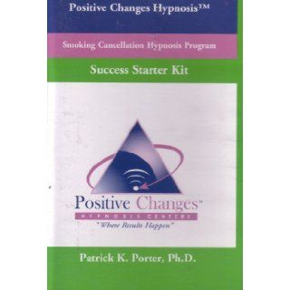 Positive Changes Hypnosis Smoking Cancellation Hypnosis Program Success Starter Kit Where Results Happen (Audio Cassette Tapes 2000 Publishing, Second Edition) Patrick K. Porter, Positive Changes Hypnosis, Hypnosis Results Network 9780187720007 Books