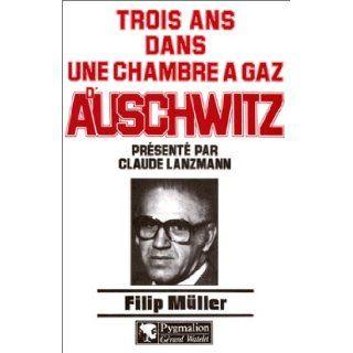 Trois ans dans une chambre à gaz d'Auschwitz (French Edition): FILIP MULLER: 9782857044574: Books