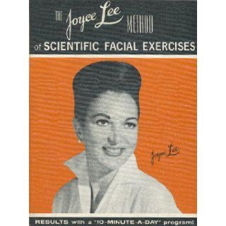 "THE JOYCE LEE METHOD OF SCIENTIFIC FACIAL EXERCISES Results with a ""10 Minute A Day"" Program: Joyce Lee: Books"