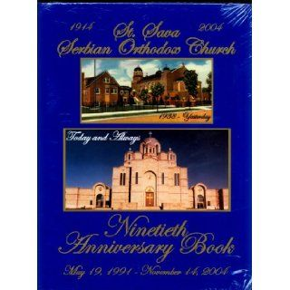 St Sava Serbian Orthodox Church Ninetieth Anniversary Book: May 19, 1991 1914 to 2004. November 14, 2004: n/a: Books