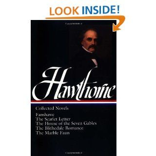 Nathaniel Hawthorne  Collected Novels Fanshawe, The Scarlet Letter, The House of the Seven Gables, The Blithedale Romance, The Marble Faun (Library of America) Nathaniel Hawthorne 9780940450080 Books