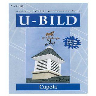 U Bild Cupola, Plan No. 348 (Woodworking Project Paper Plan)