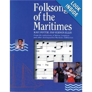 Folksongs of the Maritimes: From the Collections of Helen Creighton and Other Distinguished Maritime Folklorists: Kaye Pottie, Vernon Ellis, Kathy Kaulbach: 9780887802003: Books