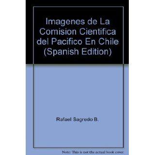 Imagenes de La Comision Cientifica del Pacifico En Chile (Spanish Edition): 9789561119840: Books