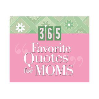 365 Favorite Quotes For Moms (365 Perpetual Calendars): Barbour Publishing: 9781597892001: Books