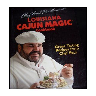 Chef Paul Prudhomme's Louisiana Cajun Magic Cookbook: Chef Paul Prudhomme: Books