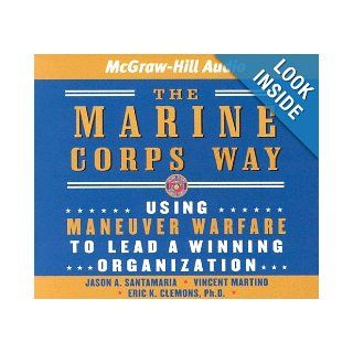 The Marine Corps Way Using Maneuver Warfare to Lead a Winning Organization Eric K. Clemons, Vincent Martino, Jason A. Santamaria 9781932378597 Books