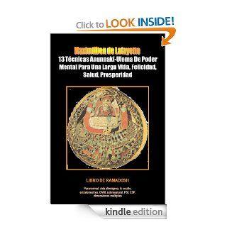 13 T�cnicas Anunnaki Ulema De Poder Mental Para Una Larga Vida, Felicidad, Salud, Prosperidad. Libro de ramadosh (Spanish Edition) eBook: Maximillien de Lafayette: Kindle Store