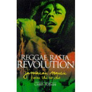 Reggae, Rasta, Revolution : Jamaican Music from Ska to Dub: Chris Potash: 9781901526097: Books