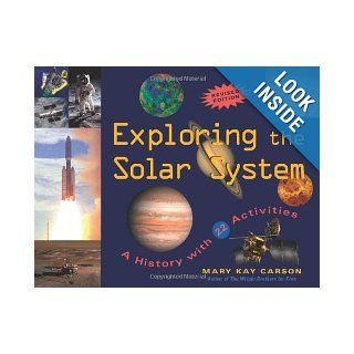 Exploring the Solar System: A History with 22 Activities (For Kids series): Mary Kay Carson: 9781556527159: Books