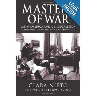Masters of War: Latin America and U.S. Agression From the Cuban Revolution Through the Clinton Years: Clara Nieto, Chris Brandt, Howard Zinn: Books