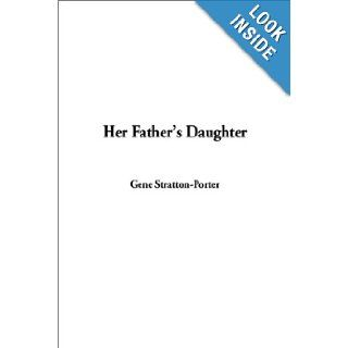 Her Father's Daughter: Gene Stratton Porter: 9781404306080: Books