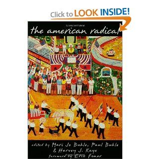 The American Radical (9780415908047): Mary Jo Buhle, Paul Buhle, Harvey J. Kaye, Eric Foner: Books