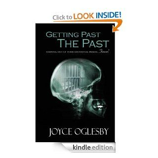 Getting Past the Past eBook: Joyce Oglesby: Kindle Store