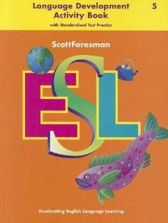 Scott Foresman ESL:  Accelerating English Language Learning (Language Development Activity Book with Standardized Test Practice) (Grade 5) (9780673196972): Anna Uhl Chamot, Jim Cummins, Carolyn Kessler, J. Michael O'Malley: Books
