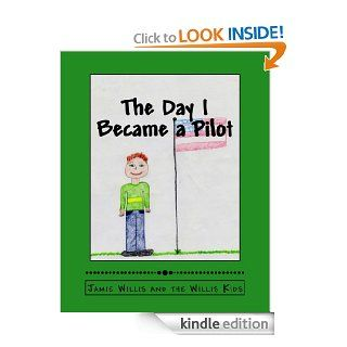 The Day I Became a Pilot (Jake's School Day Adventures) eBook: Jamie Willis, Brooklyn Willis: Kindle Store
