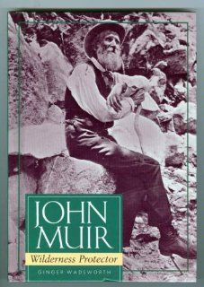 John Muir, Wilderness Protector (Lerner Biographies): Ginger Wadsworth: 9780822549123: Books