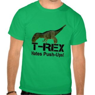 T Rex Hates Push ups Shirts
